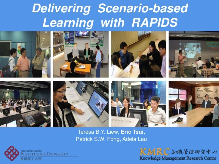 Delivering  Scenario-based  Learning  with  RAPIDS<br />Teresa B.Y. Liew, Eric Tsui, <br />Patrick S.W. Fong, Adela Lau<br />