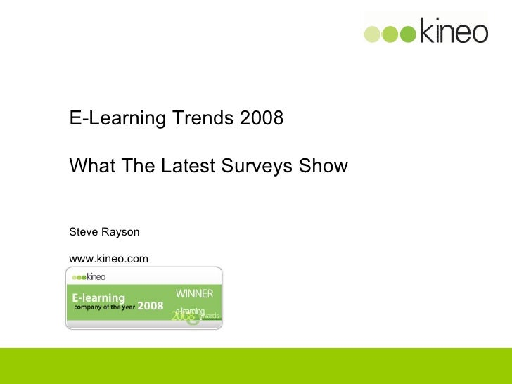E-Learning Trends 2008 What The Latest Surveys Show Steve Rayson www.kineo.com