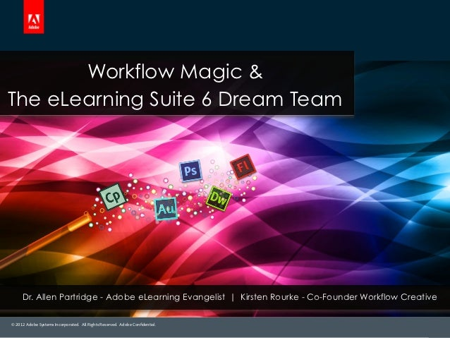 Workflow Magic &The eLearning Suite 6 Dream Team     Dr. Allen Partridge - Adobe eLearning Evangelist | Kirsten Rourke - C...