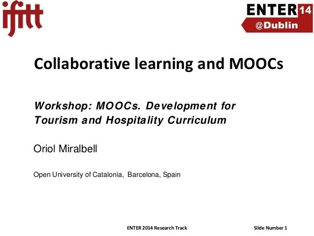 Collaborative learning and MOOCs Workshop: MOOCs. Development for Tourism and Hospitality Curriculum Oriol Miralbell Open ...