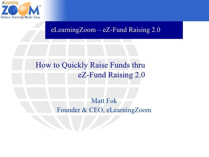eLearningZoom – eZ-Fund Raising 2.0     How to Quickly Raise Funds thru            eZ-Fund Raising 2.0                   M...
