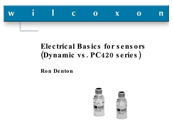 Electrical Basics for sensors (Dynamic vs. PC420 series) Ron Denton