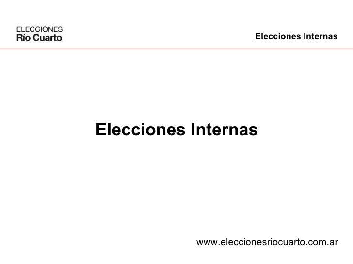 Elecciones Internas www.eleccionesriocuarto.com.ar Elecciones Internas