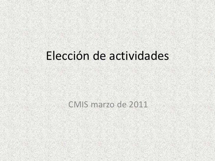 Elección de actividades<br />CMIS marzo de 2011<br />