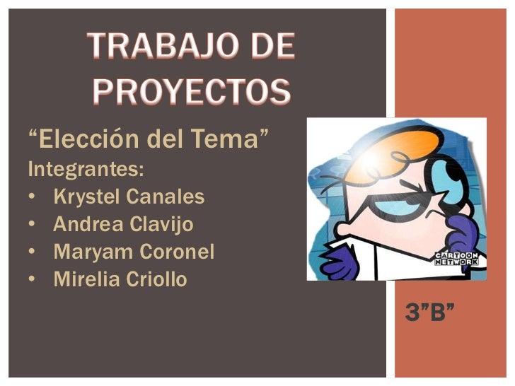 """""""Elección del Tema""""Integrantes:• Krystel Canales• Andrea Clavijo• Maryam Coronel• Mirelia Criollo                      3""""B"""""""