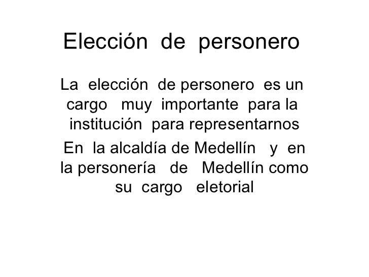 Elección  de  personero  La  elección  de personero  es un  cargo  muy  importante  para la  institución  para representar...