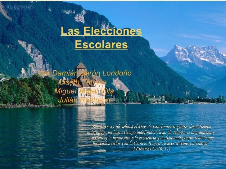 Las Elecciones        EscolaresYair Damián Barón Londoño      Liseth Tatiana     Miguel Ángel Villa      Julián Restrepo