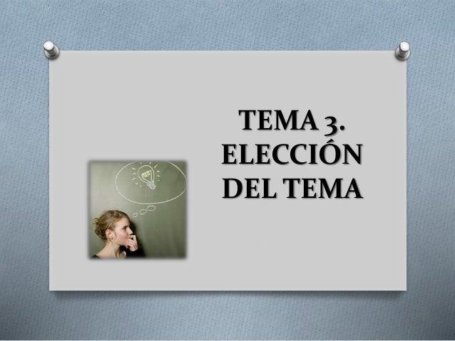TEMA 3. ELECCIÓN DEL TEMA