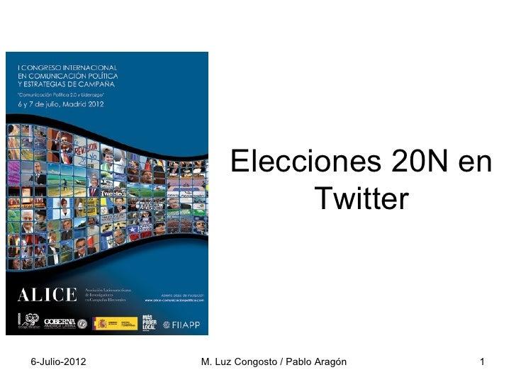 Elecciones 20N en                          Twitter6-Julio-2012   M. Luz Congosto / Pablo Aragón   1