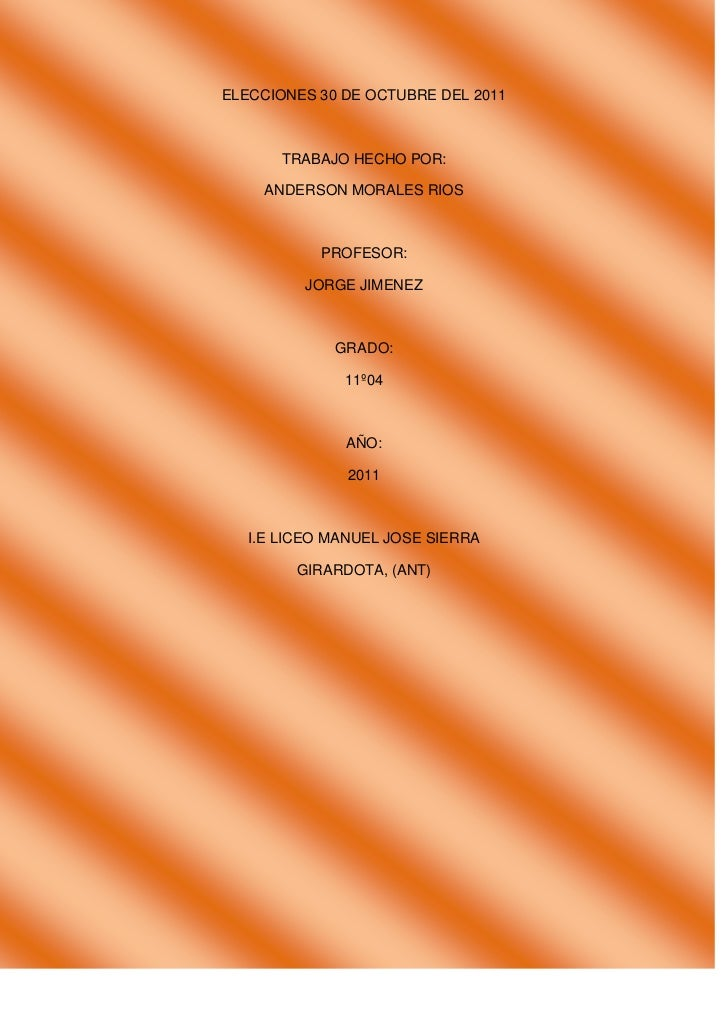 ELECCIONES 30 DE OCTUBRE DEL 2011       TRABAJO HECHO POR:     ANDERSON MORALES RIOS           PROFESOR:         JORGE JIM...
