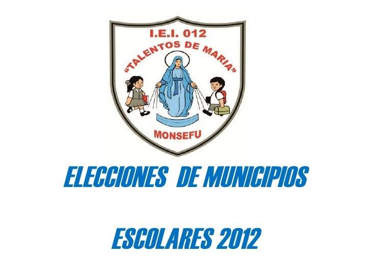 ELECCIONES DE MUNICIPIOS    ESCOLARES 2012