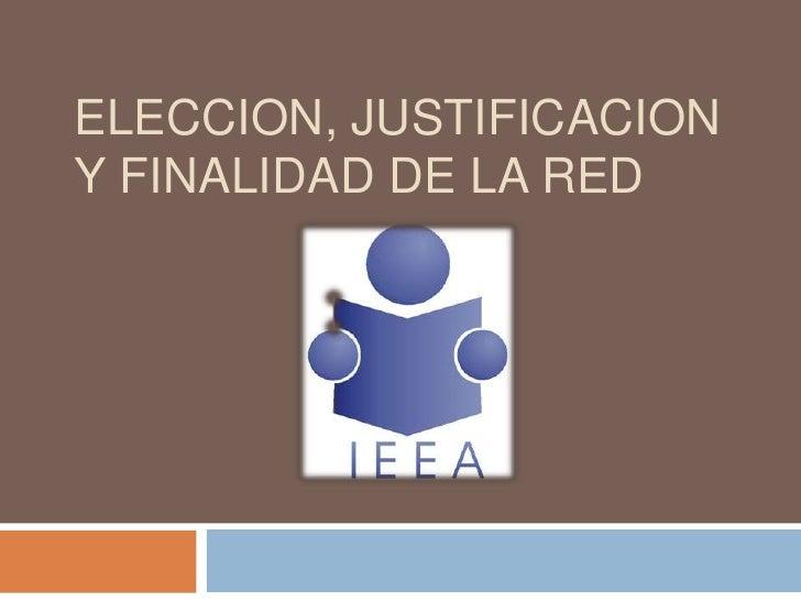 ELECCION, JUSTIFICACIONY FINALIDAD DE LA RED