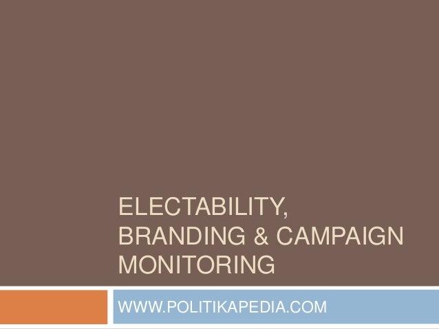 ELECTABILITY, BRANDING & CAMPAIGN MONITORING WWW.POLITIKAPEDIA.COM