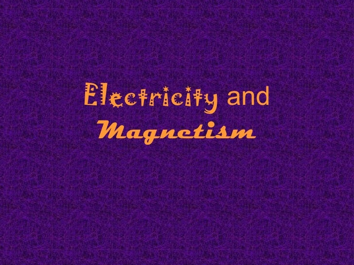 Electicity and magnetism2