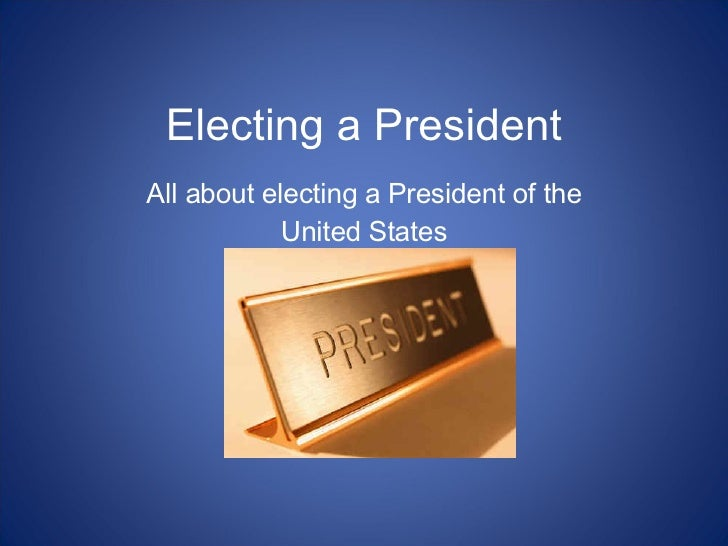 Electing a President All about electing a President of the United States