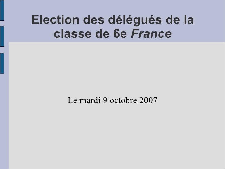 Election des délégués de la classe de 6e  France Le mardi 9 octobre 2007