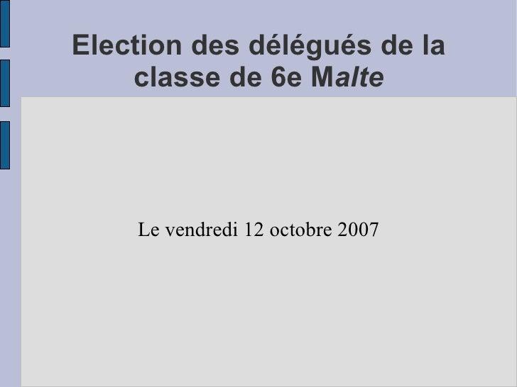 Election des délégués de la classe de 6e M alte Le vendredi 12 octobre 2007