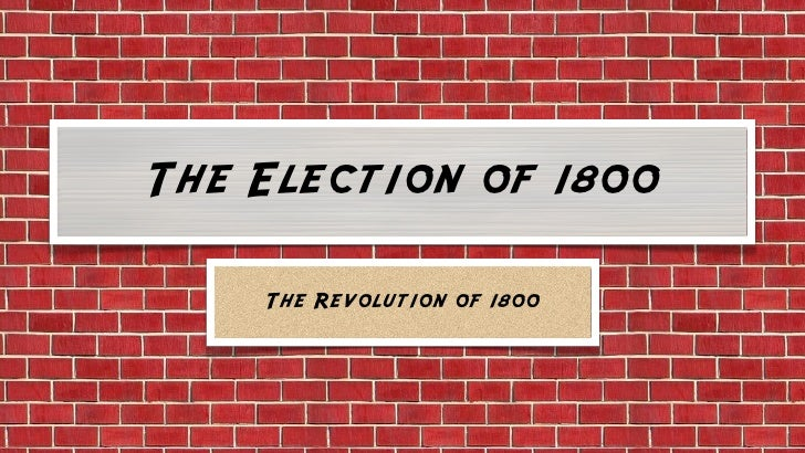 The Election of 1800      The Revolution of 1800