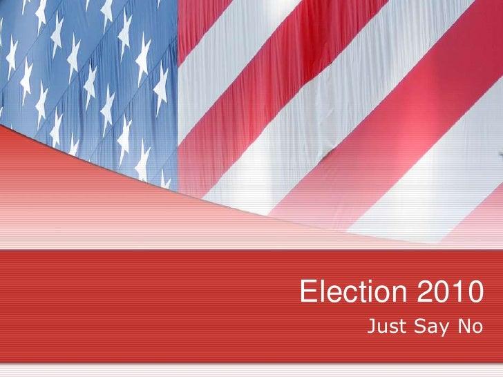 Election 2010<br />Just Say No<br />