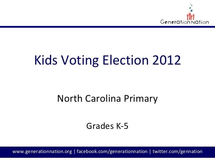 Kids Voting Election 2012                  North Carolina Primary                               Grades K-5www.generationna...