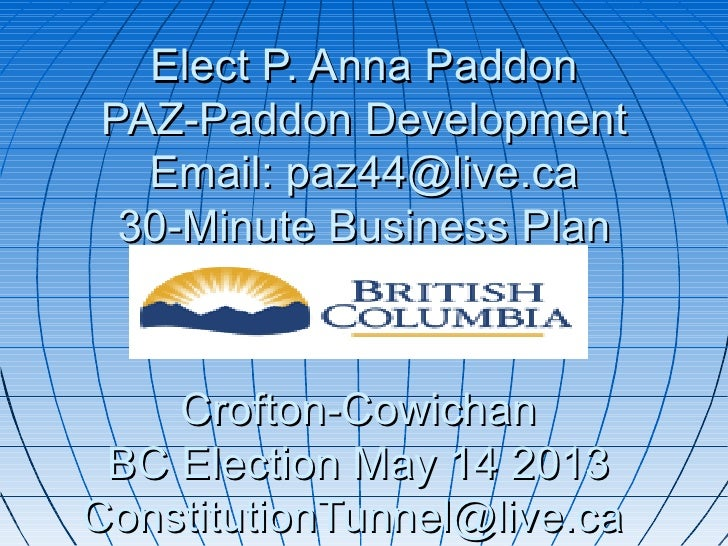 Elect P. Anna PaddonPAZ-Paddon Development  Email: paz44@live.ca 30-Minute Business Plan    Crofton-Cowichan BC Election M...