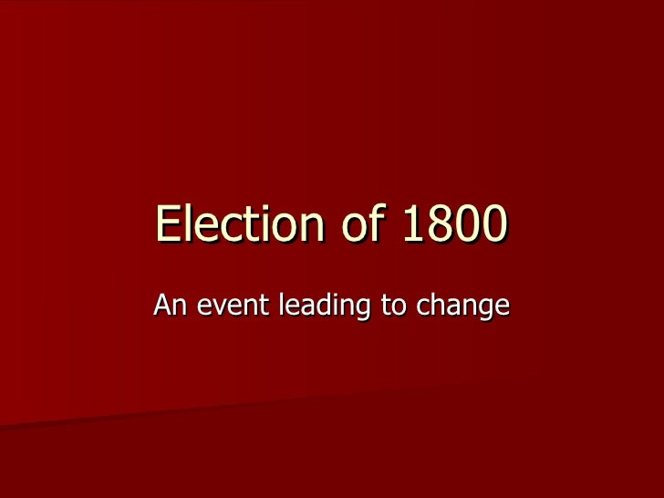 Election of 1800 An event leading to change