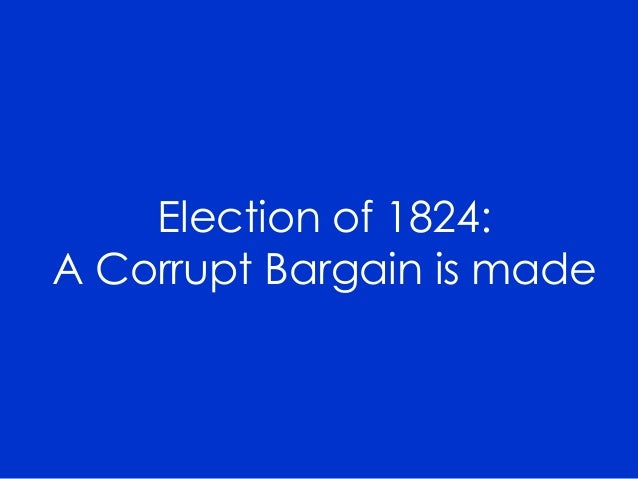 Election of 1824: A Corrupt Bargain is made