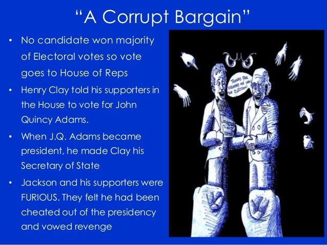 a review of the infamous corrupt bargain scandal of 1824 ^ the election of 1824 was decided in the house of representatives: the controversial election was denounced as 'the corrupt bargain', robert mcnamara, aboutcom ^ stenberg, r r (1934) jackson, buchanan, and the corrupt bargain calumny the pennsylvania magazine of history and biography 58 (1): 61–85 doi:102307/20086857.