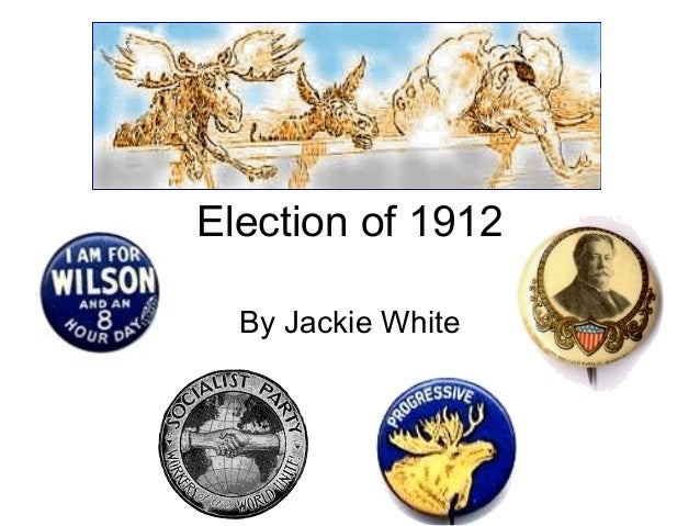 Election of 1912  By Jackie White