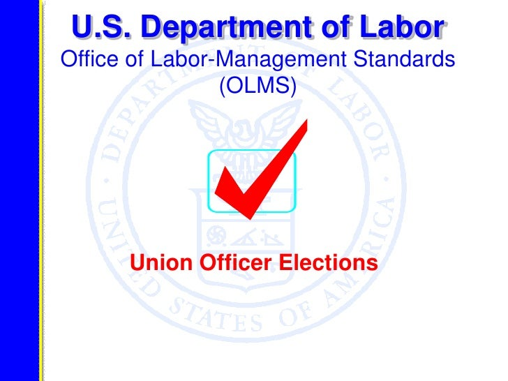 U.S. Department of Labor Office of Labor-Management Standards                 (OLMS)           Union Officer Elections
