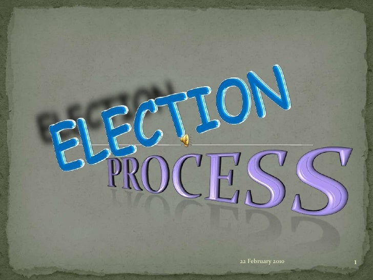 ELECTION<br />PROCESS<br />23 February 2010<br />1<br />
