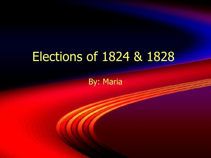 Elections Of 1824 & 28