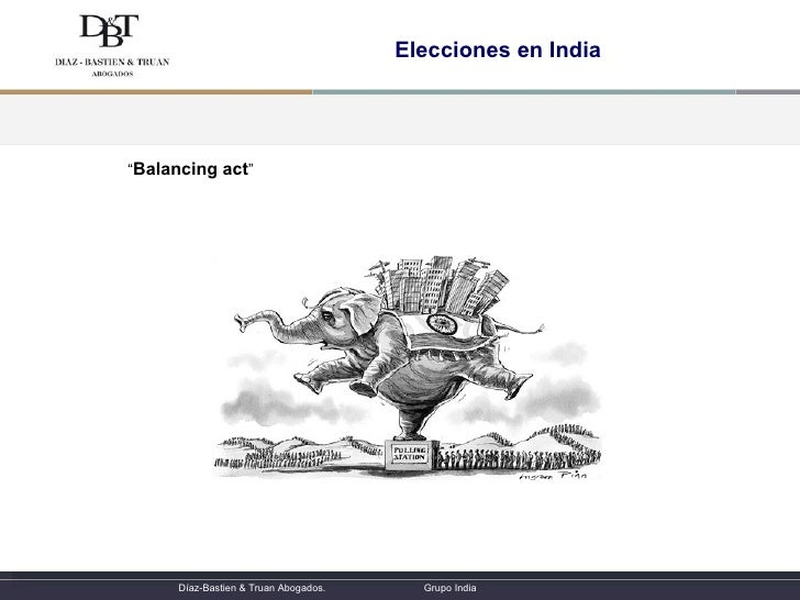 "Elecciones en India <ul><ul><ul><li>"" Balancing act "" </li></ul></ul></ul>Díaz-Bastien & Truan Abogados.  Grupo India"