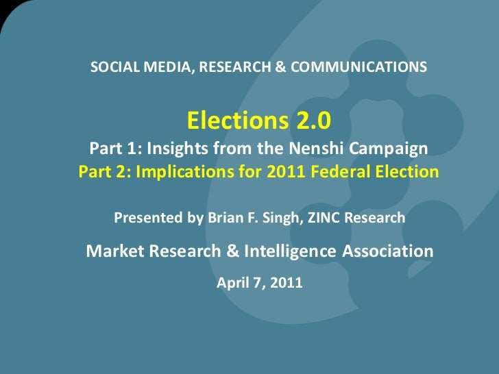 SOCIAL MEDIA, RESEARCH & COMMUNICATIONSElections 2.0Part 1: Insights from the Nenshi CampaignPart 2: Implications for 2011...