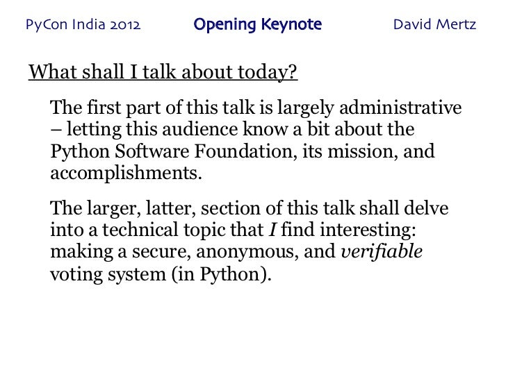 PyCon India 2012     Opening Keynote           David MertzWhat shall I talk about today?   The first part of this talk is ...