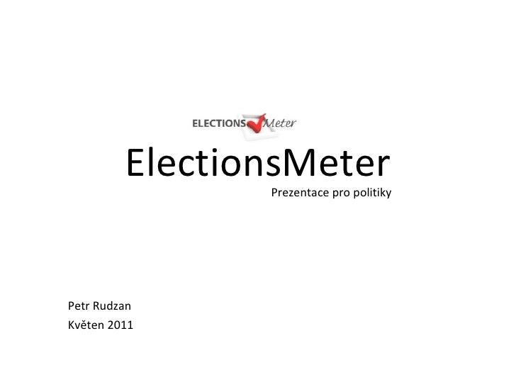 ElectionsMeter Petr Rudzan Květen 2011 Prezentace pro politiky