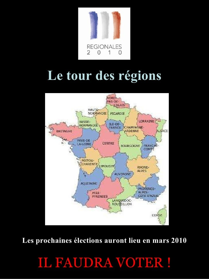 Les prochaines élections auront lieu en mars 2010 Le tour des régions IL FAUDRA VOTER !
