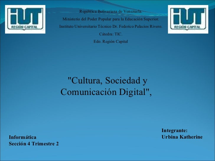 """Informática  Sección 4 Trimestre 2 Integrante: Urbina Katherine """"Cultura, Sociedad y Comunicación Digital"""",  Rep..."""