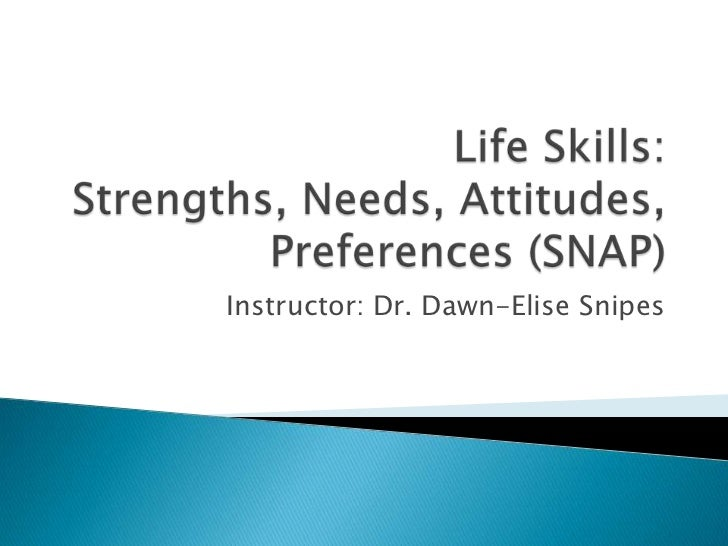 Life Skills: Strengths, Needs, Attitudes, Preferences (SNAP)<br />Instructor: Dr. Dawn-Elise Snipes<br />