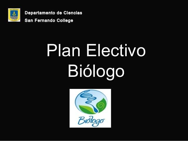 Departamento de Ciencias San Fernando College  Plan Electivo Biólogo
