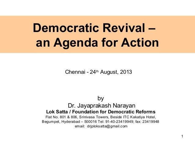 Democratic Revival – an Agenda for Action by Dr. Jayaprakash Narayan Lok Satta / Foundation for Democratic Reforms Flat No...