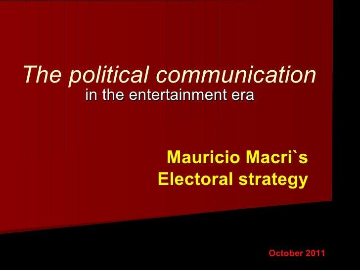 The political communication in the entertainment era October 2011 Mauricio Macri`s Electoral strategy