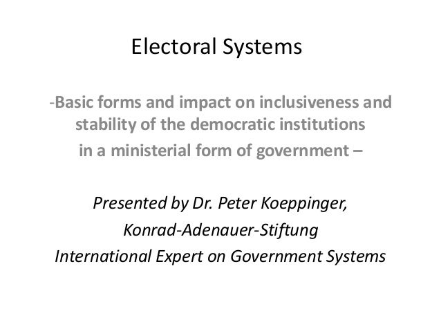 Electoral Systems -Basic forms and impact on inclusiveness and stability of the democratic institutions in a ministerial f...