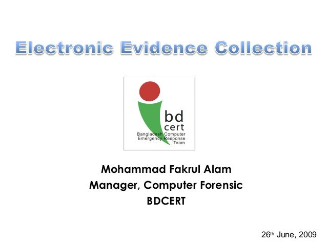 Mohammad Fakrul Alam Manager, Computer Forensic BDCERT 26th June, 2009