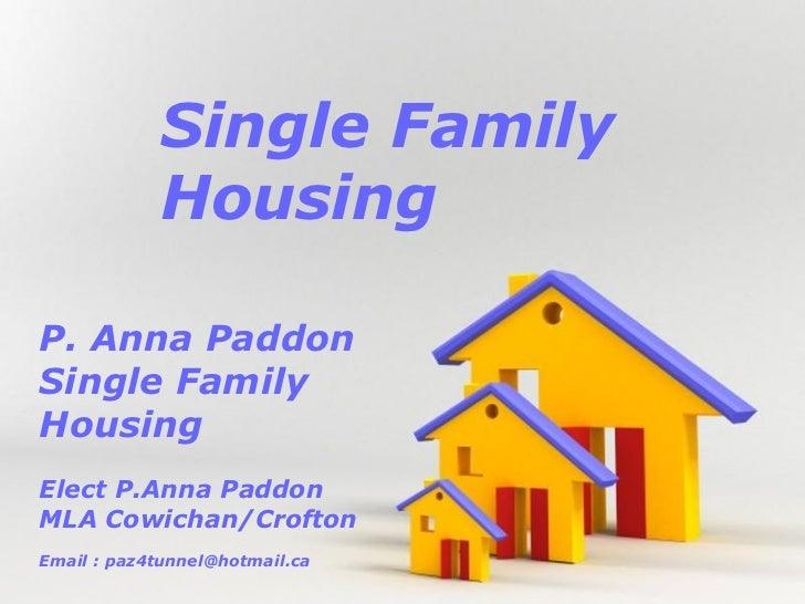 Single Family            HousingP. Anna PaddonSingle FamilyHousingElect P.Anna PaddonMLA Cowichan/CroftonEmail : paz4tunne...