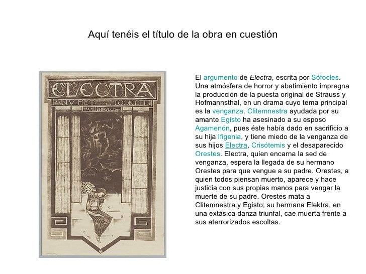 Aquí tenéis el título de la obra en cuestión El argumento de Electra , escrita por Sófocles . Una atmósfera de horror ...
