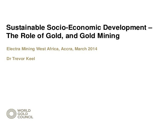 Sustainable Socio-Economic Development – The Role of Gold, and Gold Mining
