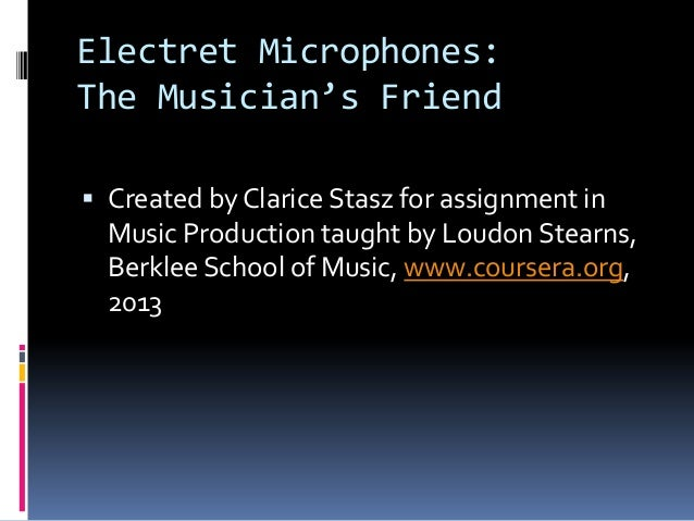 Electret Microphones:The Musician's Friend Created by Clarice Stasz for assignment in  Music Production taught by Loudon ...