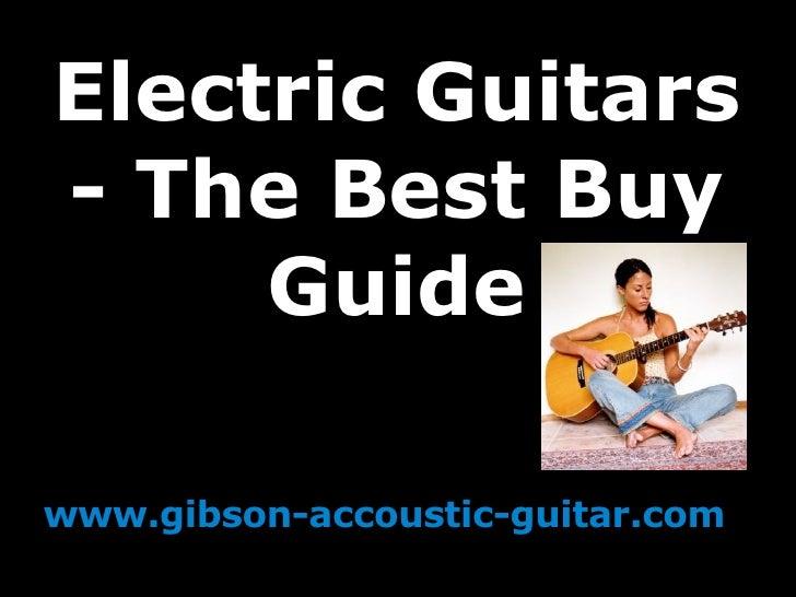 Electric Guitars - The Best Buy Guide www.gibson-accoustic-guitar.com