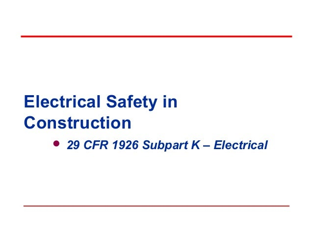 Electrical Safety in Construction  29 CFR 1926 Subpart K – Electrical